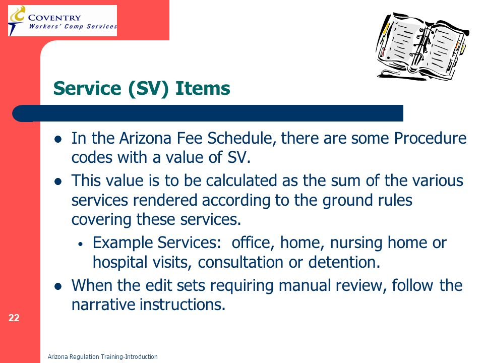 22 Arizona Regulation Training-Introduction Service (SV) Items In the Arizona Fee Schedule, there are some Procedure codes with a value of SV.