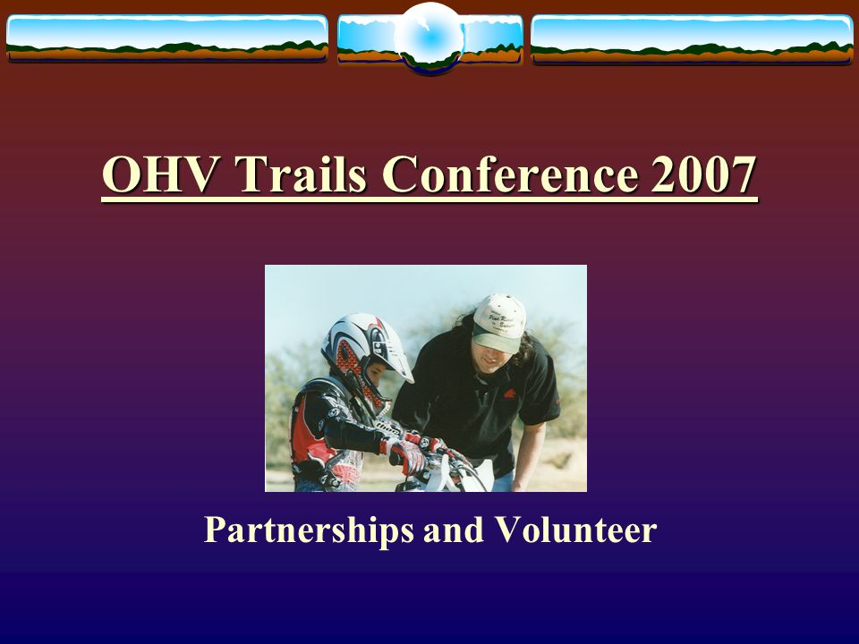 OHV Trails Conference 2007 Partnerships and Volunteer