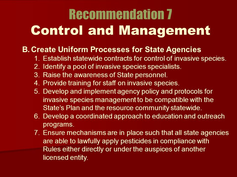 Recommendation 7 Control and Management B.Create Uniform Processes for State Agencies 1.Establish statewide contracts for control of invasive species.