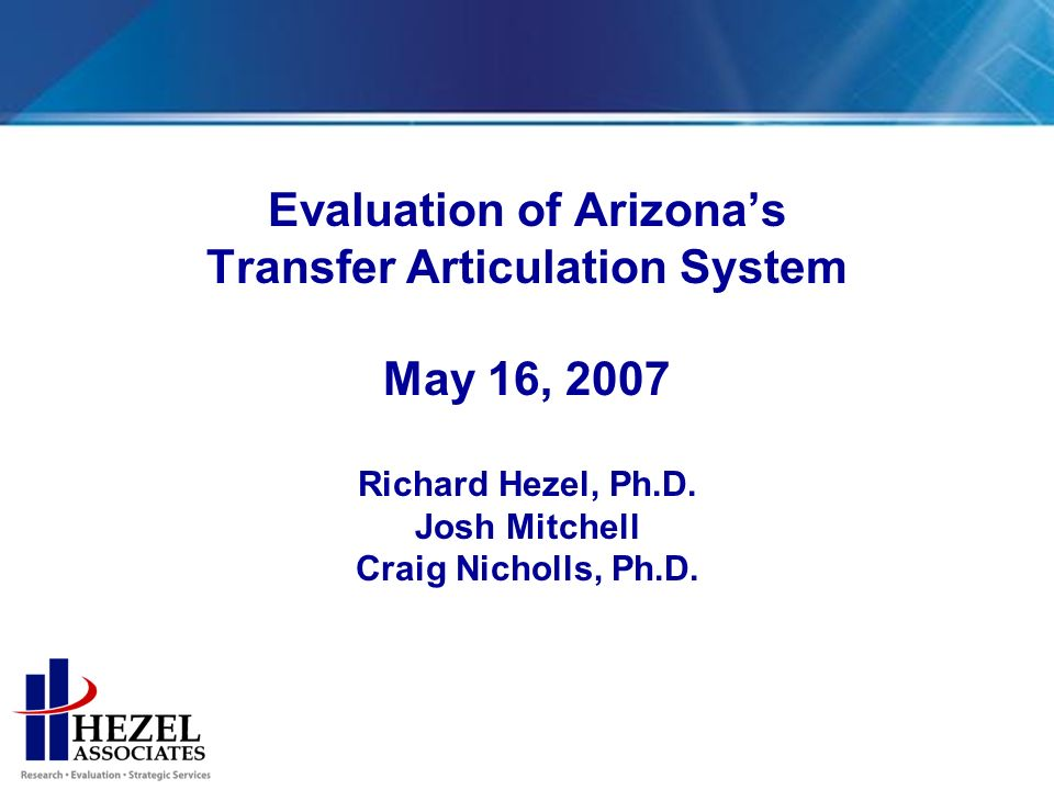 Evaluation of Arizonas Transfer Articulation System May 16, 2007 Richard Hezel, Ph.D.