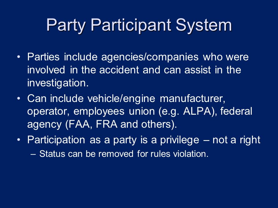 Party Participant System Parties include agencies/companies who were involved in the accident and can assist in the investigation.