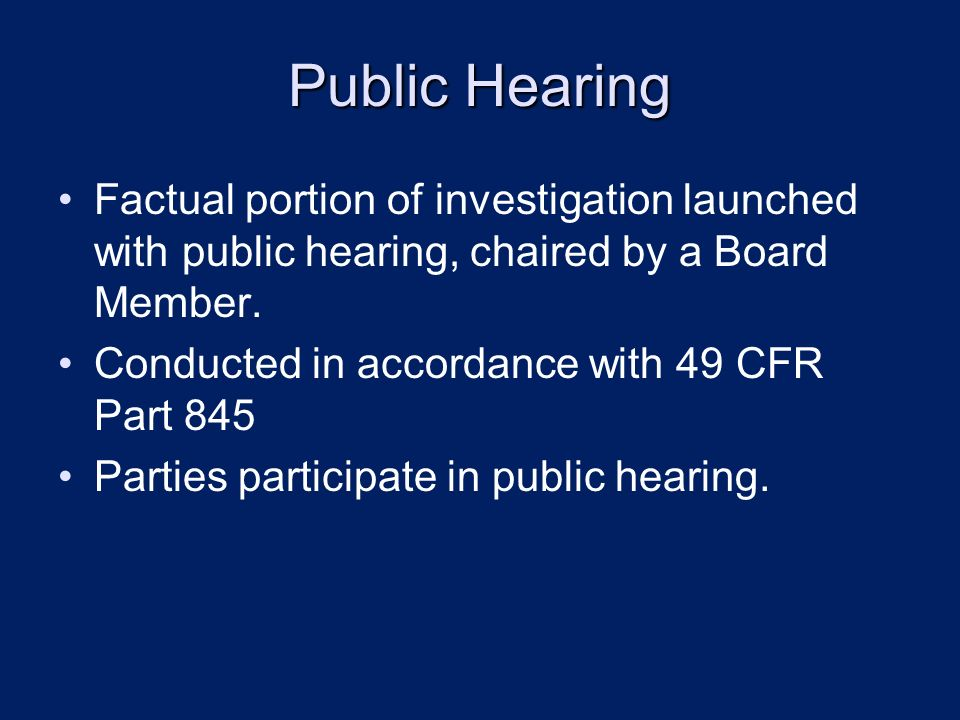 Public Hearing Factual portion of investigation launched with public hearing, chaired by a Board Member.