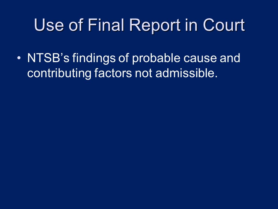 Use of Final Report in Court NTSBs findings of probable cause and contributing factors not admissible.