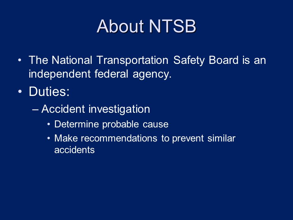 About NTSB The National Transportation Safety Board is an independent federal agency.