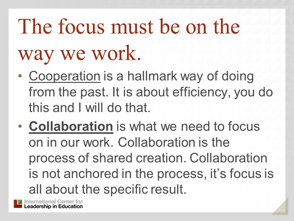 The focus must be on the way we work. Cooperation is a hallmark way of doing from the past.