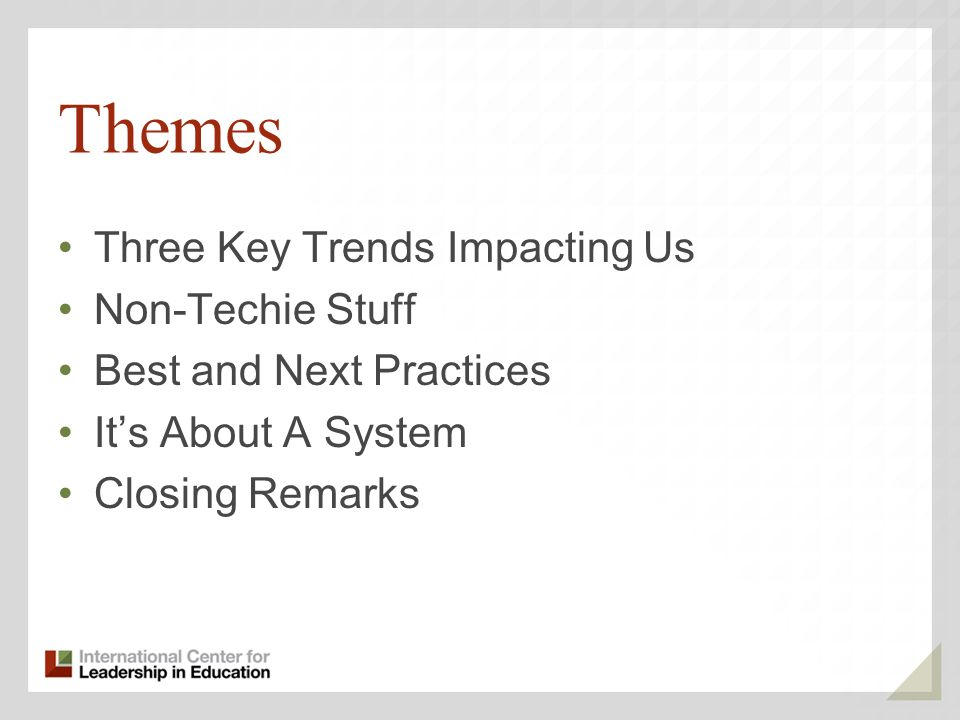 Themes Three Key Trends Impacting Us Non-Techie Stuff Best and Next Practices Its About A System Closing Remarks