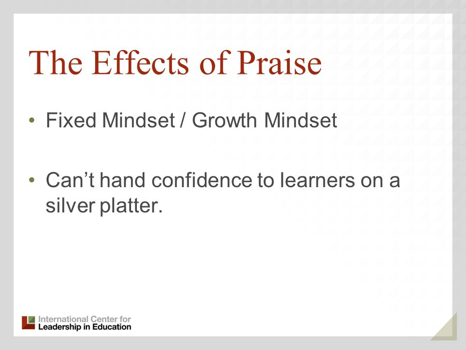 The Effects of Praise Fixed Mindset / Growth Mindset Cant hand confidence to learners on a silver platter.