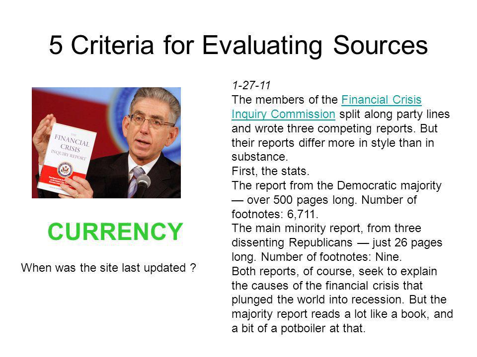 5 Criteria for Evaluating Sources 1-27-11 The members of the Financial Crisis Inquiry Commission split along party lines and wrote three competing reports.