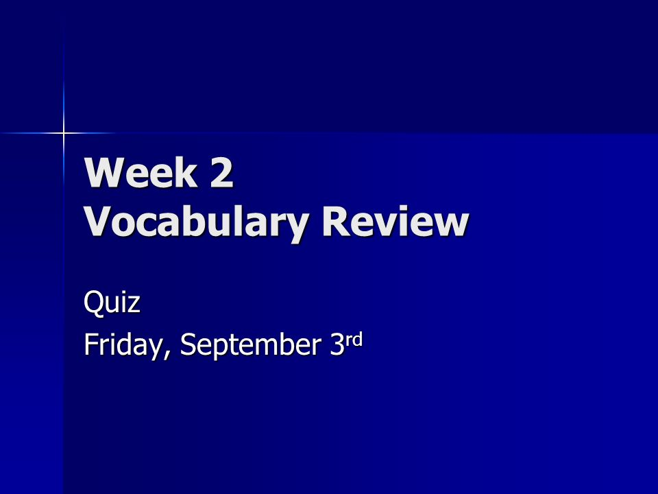 Week 2 Vocabulary Review Quiz Friday, September 3 rd