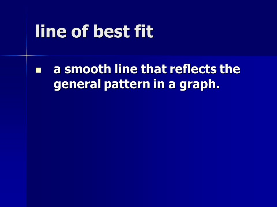 line of best fit a smooth line that reflects the general pattern in a graph.