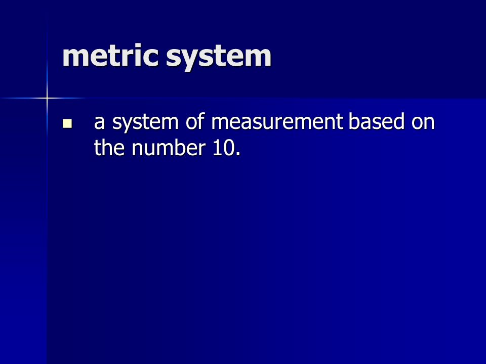 metric system a system of measurement based on the number 10.