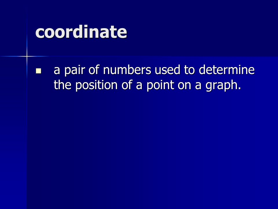 coordinate a pair of numbers used to determine the position of a point on a graph.