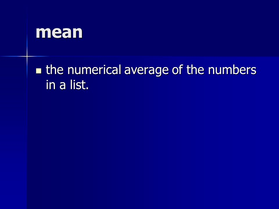 mean the numerical average of the numbers in a list.