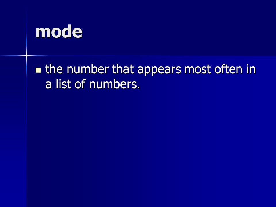 mode the number that appears most often in a list of numbers.