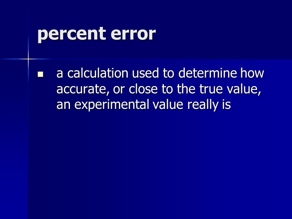 percent error a calculation used to determine how accurate, or close to the true value, an experimental value really is a calculation used to determine how accurate, or close to the true value, an experimental value really is