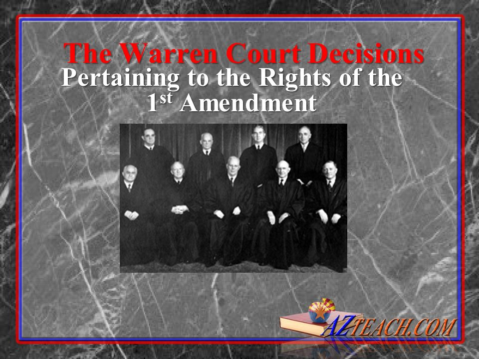 The Warren Court Decisions Pertaining to the Rights of the 1 st Amendment