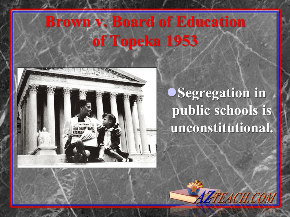 Brown v. Board of Education of Topeka 1953 Segregation in public schools is unconstitutional.