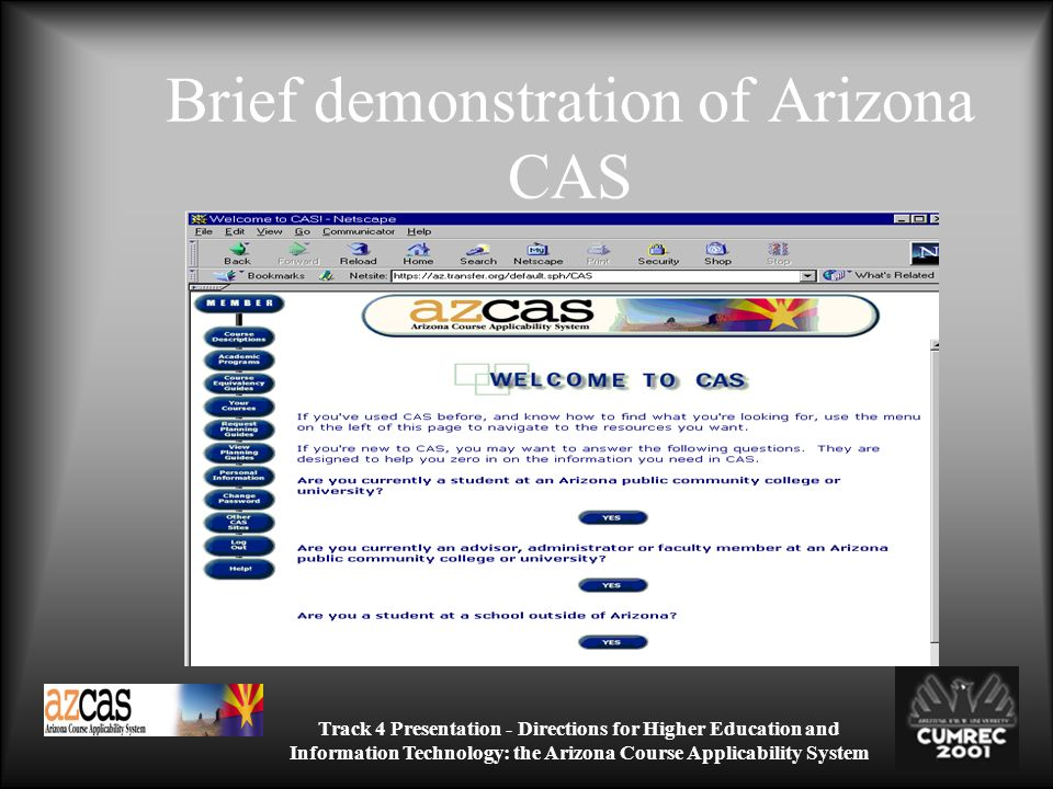 Track 4 Presentation - Directions for Higher Education and Information Technology: the Arizona Course Applicability System Brief demonstration of Arizona CAS