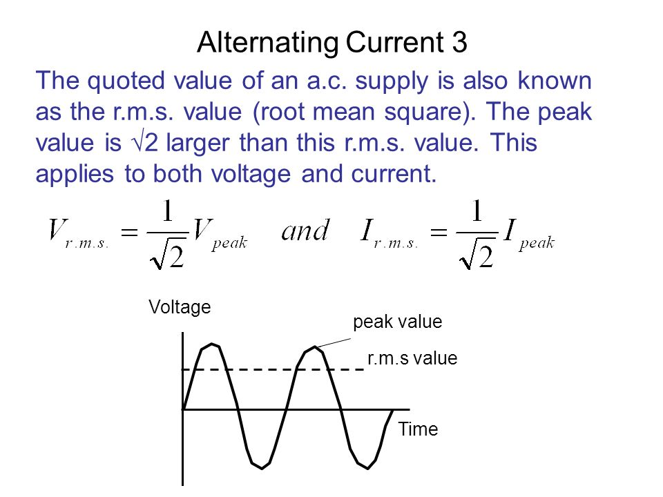 Alternating Current 3 The quoted value of an a.c. supply is also known as the r.m.s.