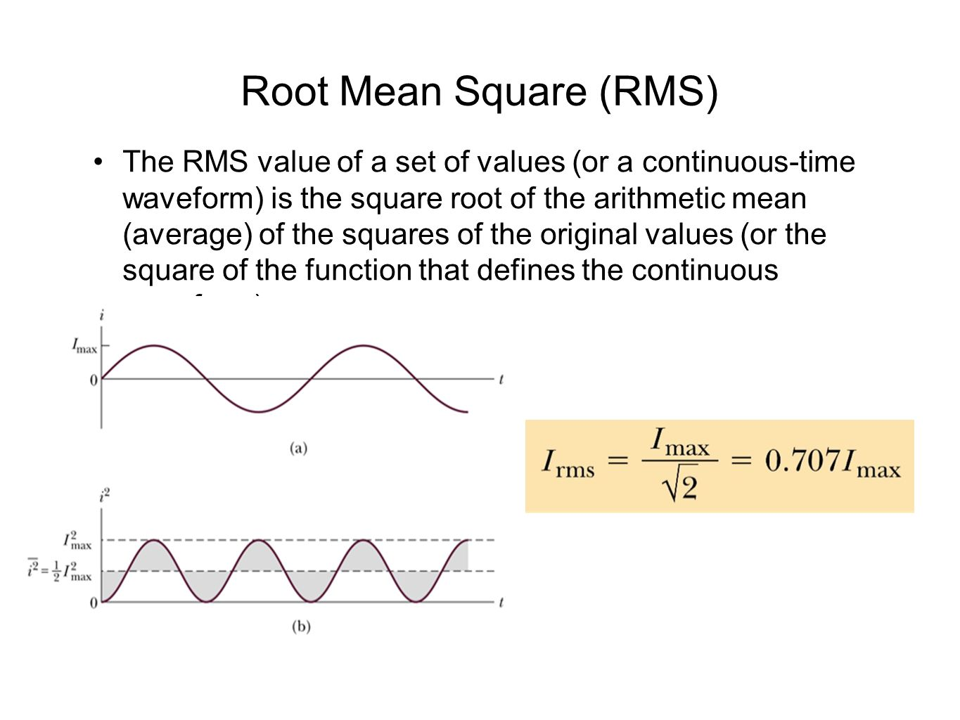 Root Mean Square (RMS) The RMS value of a set of values (or a continuous-time waveform) is the square root of the arithmetic mean (average) of the squares of the original values (or the square of the function that defines the continuous waveform).