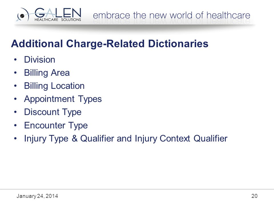 Additional Charge-Related Dictionaries Division Billing Area Billing Location Appointment Types Discount Type Encounter Type Injury Type & Qualifier and Injury Context Qualifier January 24,