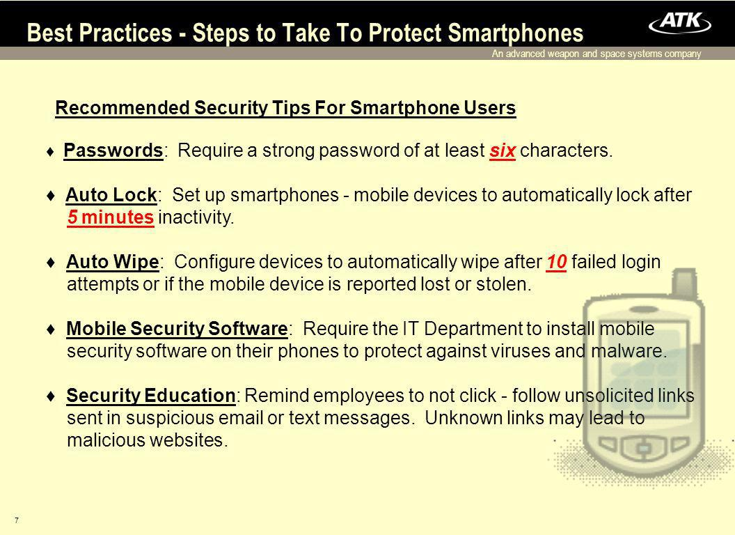An advanced weapon and space systems company 7 Best Practices - Steps to Take To Protect Smartphones Recommended Security Tips For Smartphone Users Passwords: Require a strong password of at least six characters.