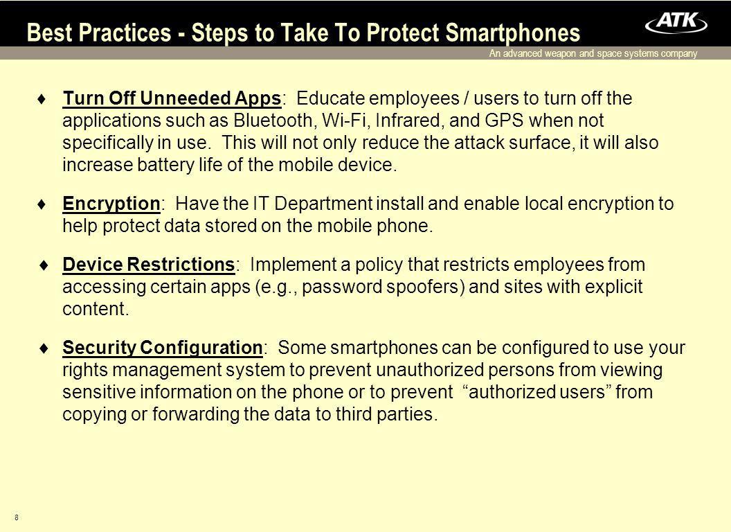 An advanced weapon and space systems company 8 Best Practices - Steps to Take To Protect Smartphones Turn Off Unneeded Apps: Educate employees / users to turn off the applications such as Bluetooth, Wi-Fi, Infrared, and GPS when not specifically in use.