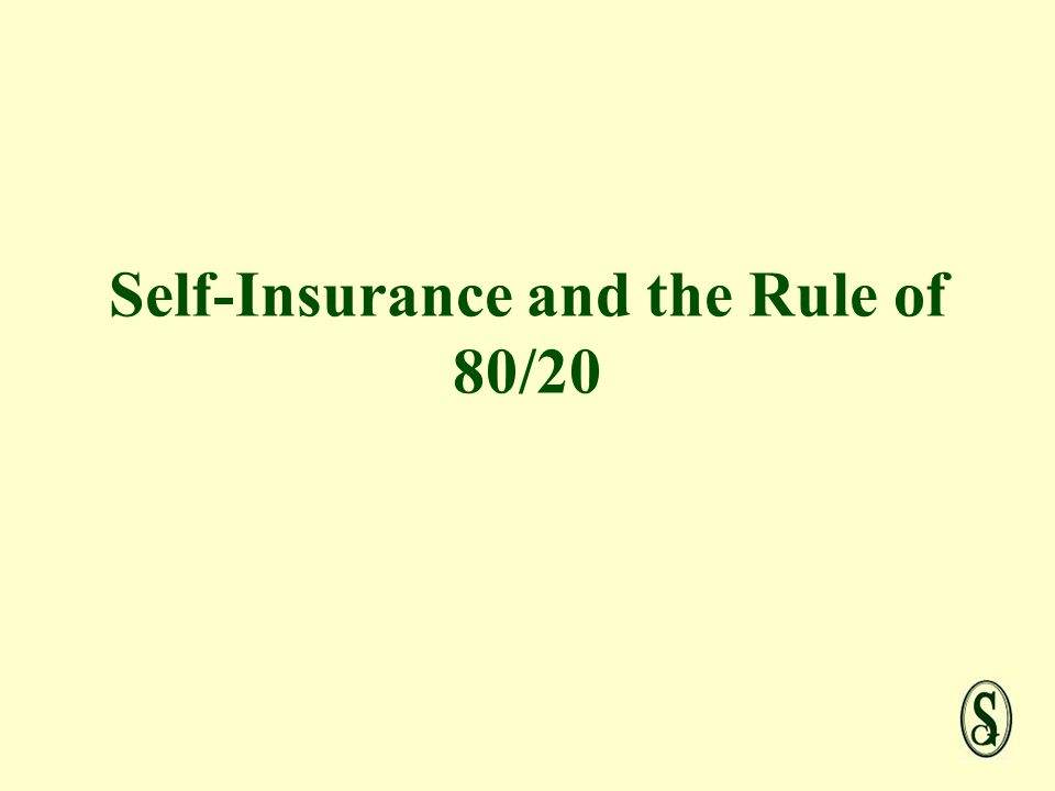 Self-Insurance and the Rule of 80/20