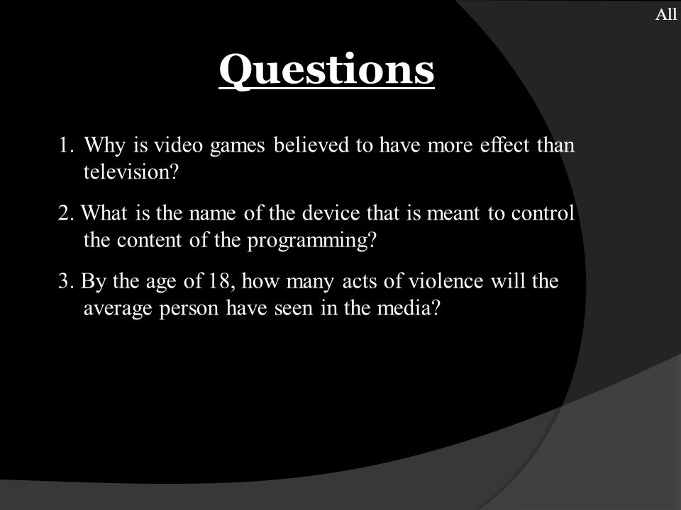 Questions All 1.Why is video games believed to have more effect than television.