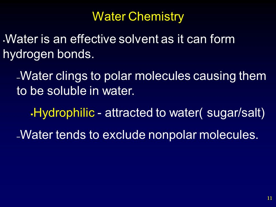 11 Water Chemistry Water is an effective solvent as it can form hydrogen bonds.