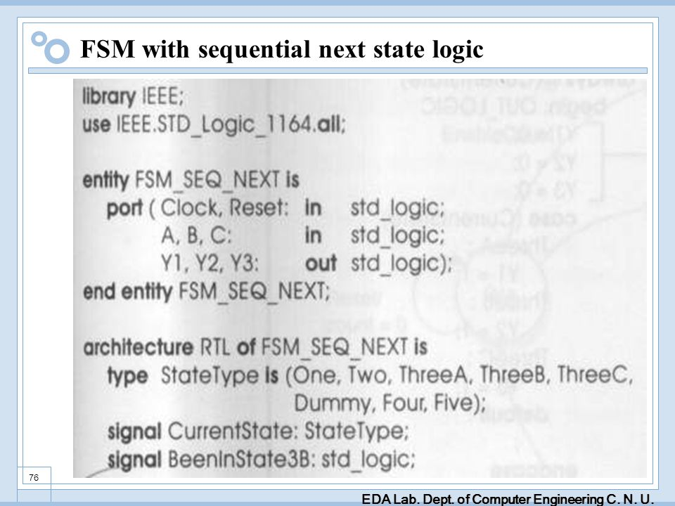 EDA Lab. Dept. of Computer Engineering C. N. U. 76 FSM with sequential next state logic