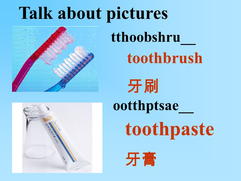 Talk about pictures toothbrush toothpaste tthoobshru__ ootthptsae__