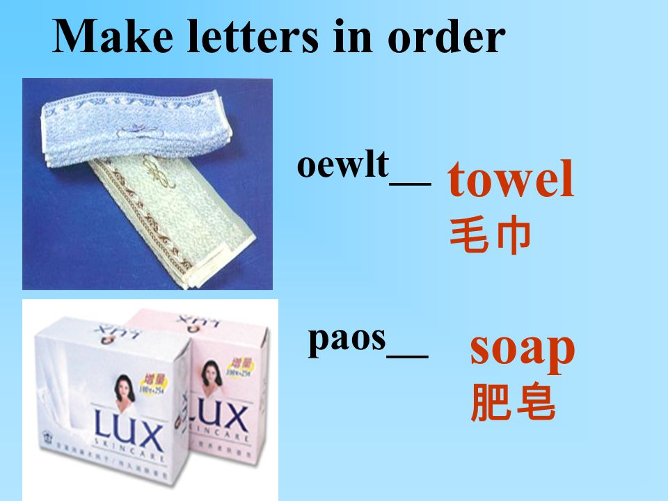 Make letters in order oewlt__ paos__ towel soap