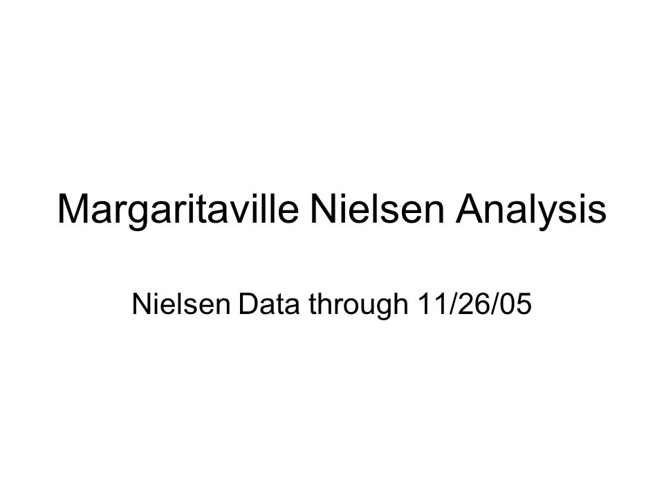 Margaritaville Nielsen Analysis Nielsen Data through 11/26/05