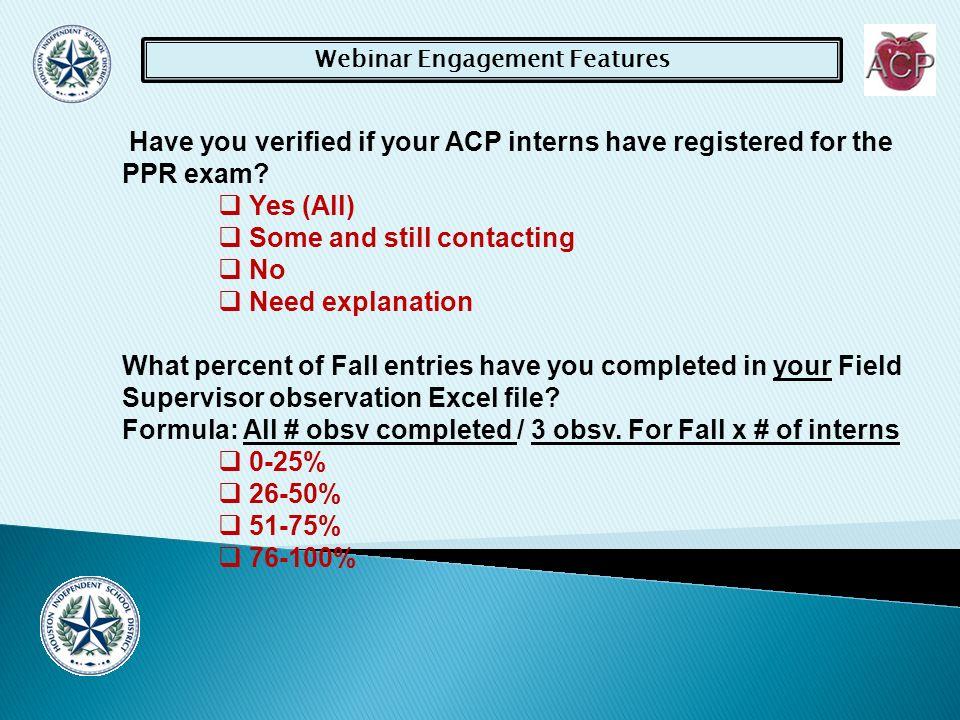 Webinar Engagement Features Have you verified if your ACP interns have registered for the PPR exam.