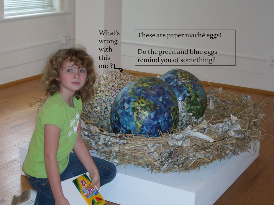 These are paper maché eggs. Do the green and blue eggs remind you of something.