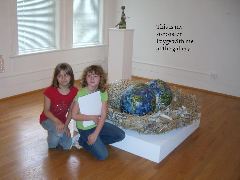 This is my stepsister Payge with me at the gallery.