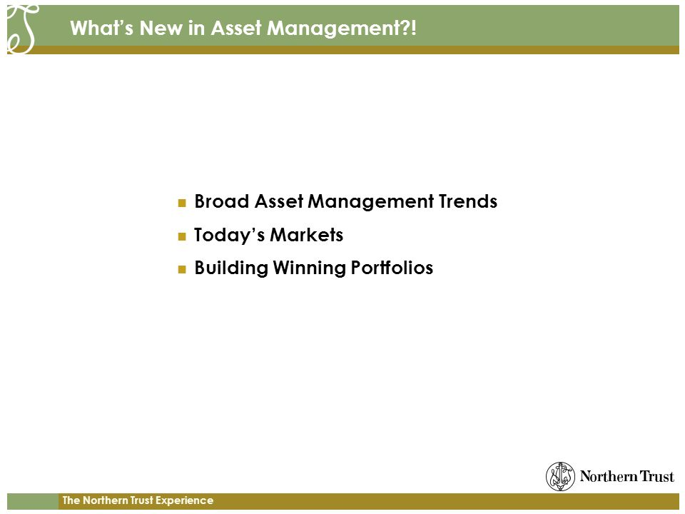 The Northern Trust Experience Whats New in Asset Management .