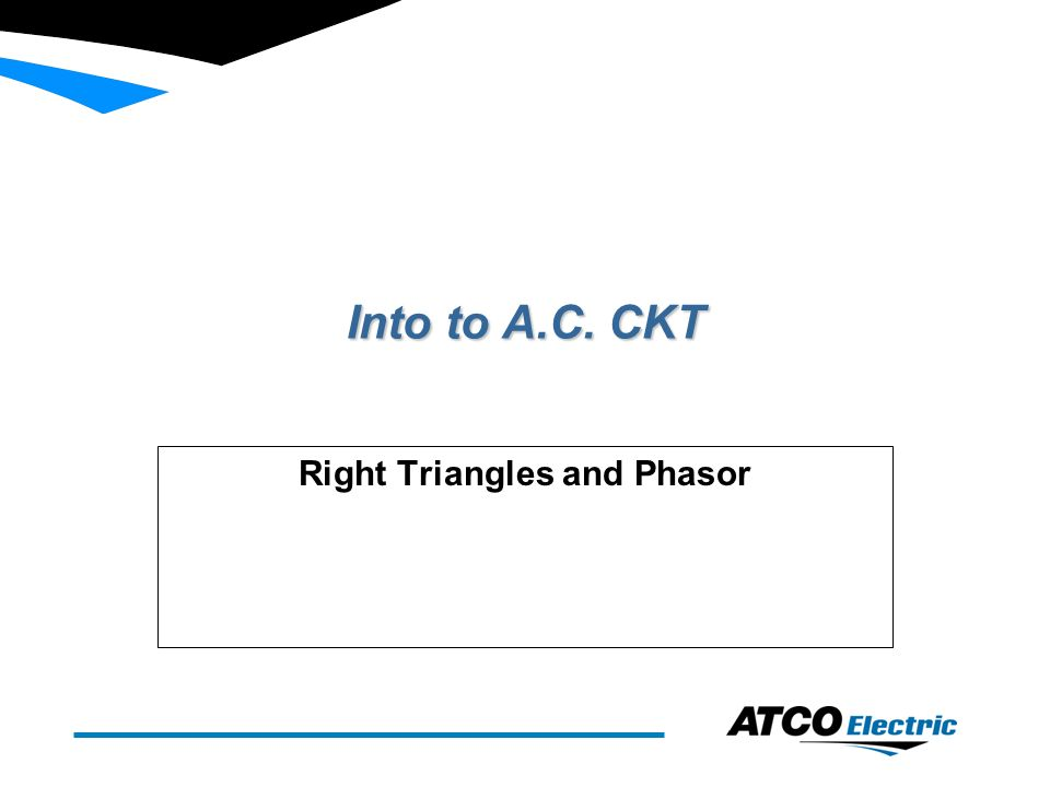Into to A.C. CKT Right Triangles and Phasor