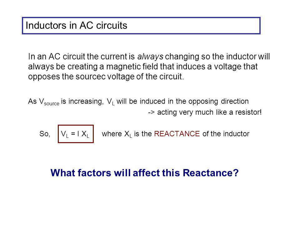 As V source is increasing, V L will be induced in the opposing direction -> acting very much like a resistor.