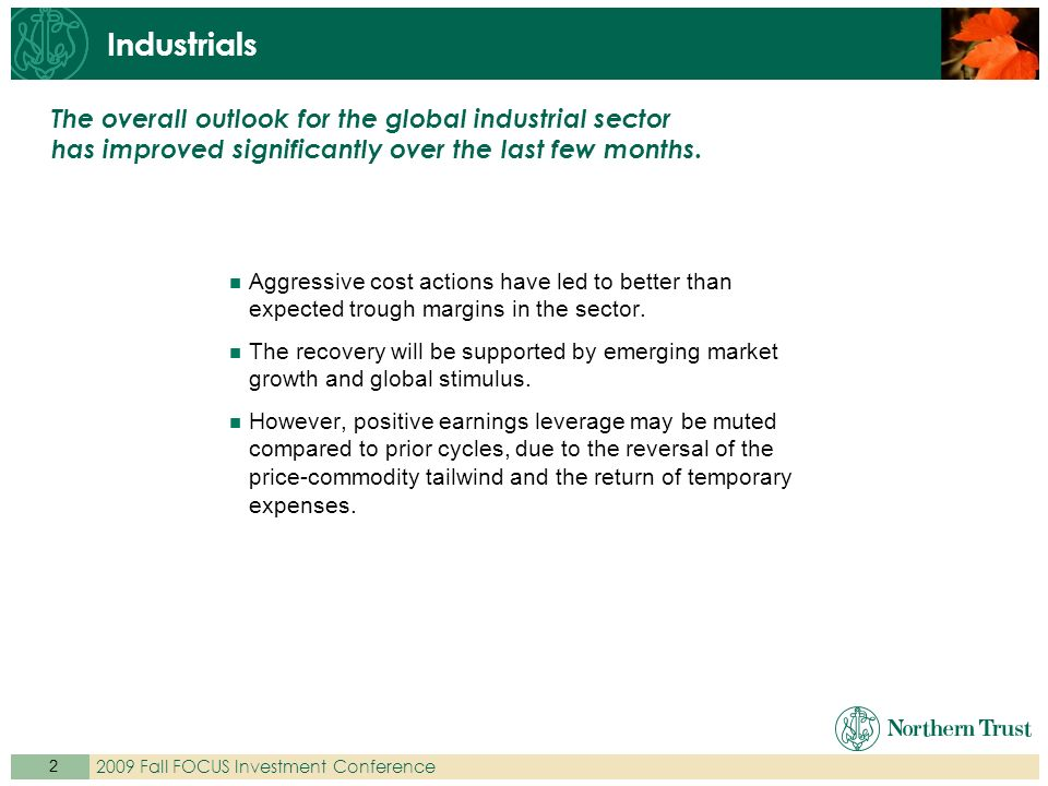 Fall FOCUS Investment Conference Industrials Aggressive cost actions have led to better than expected trough margins in the sector.