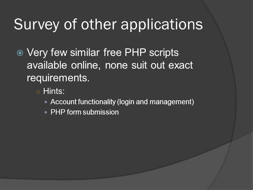 Survey of other applications Very few similar free PHP scripts available online, none suit out exact requirements.