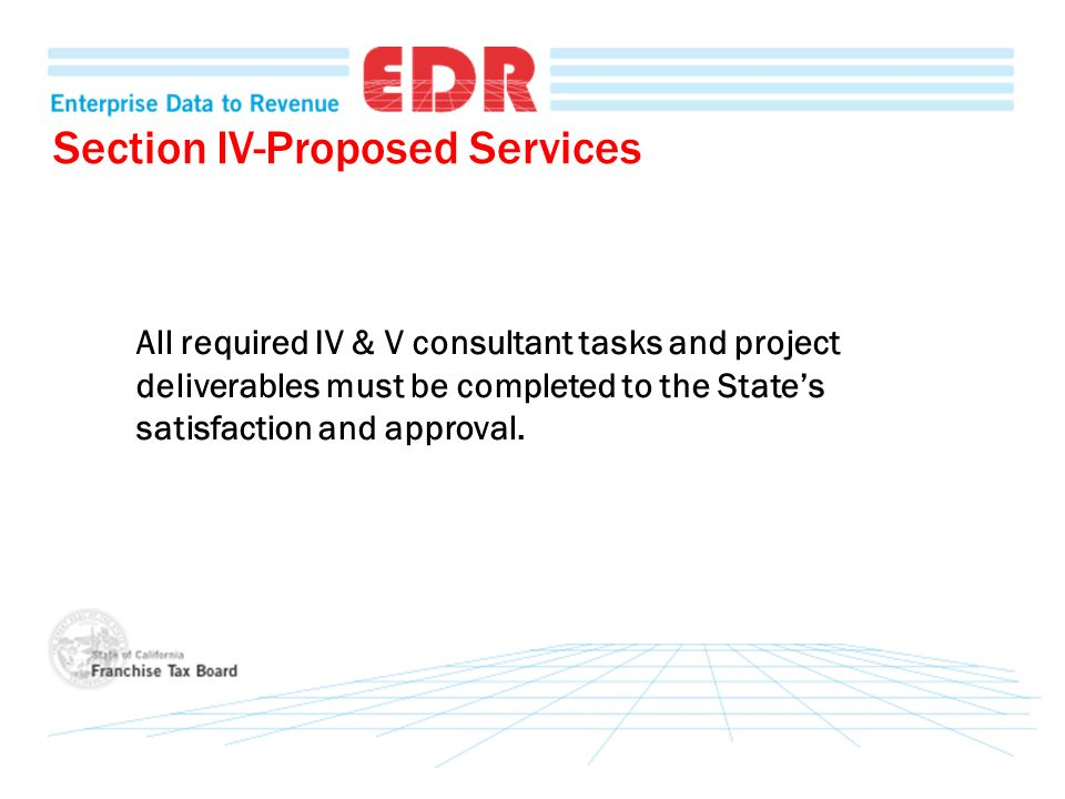 All required IV & V consultant tasks and project deliverables must be completed to the States satisfaction and approval.