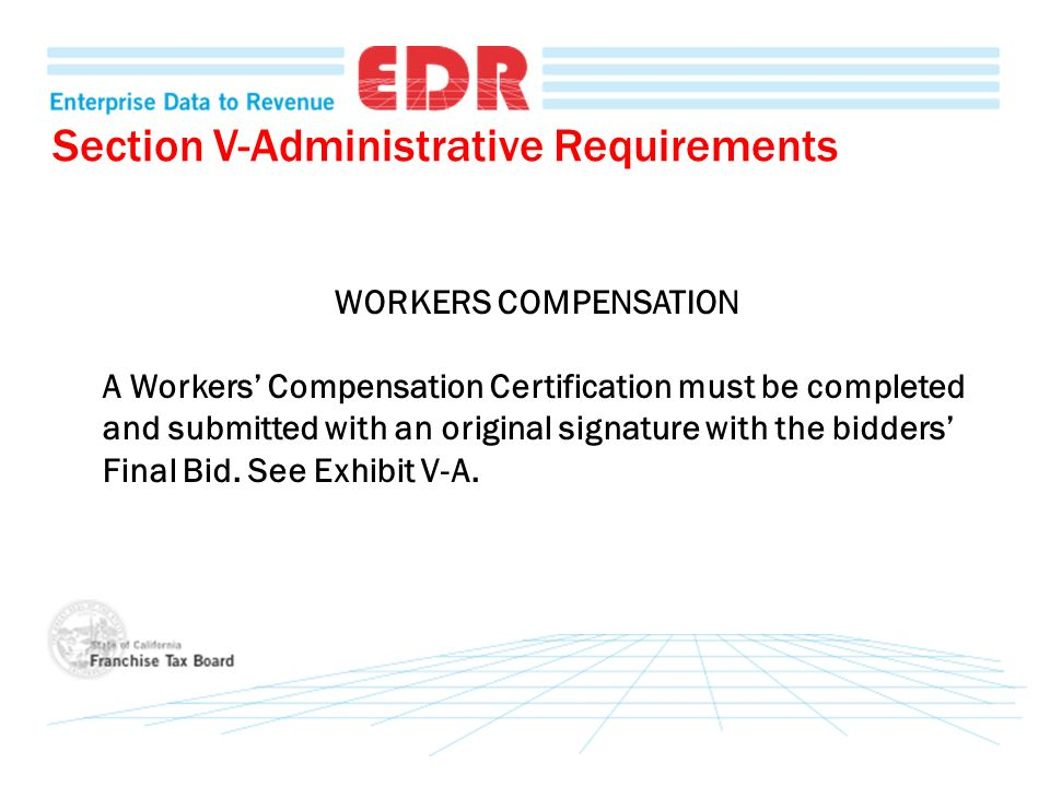 Section V-Administrative Requirements WORKERS COMPENSATION A Workers Compensation Certification must be completed and submitted with an original signature with the bidders Final Bid.