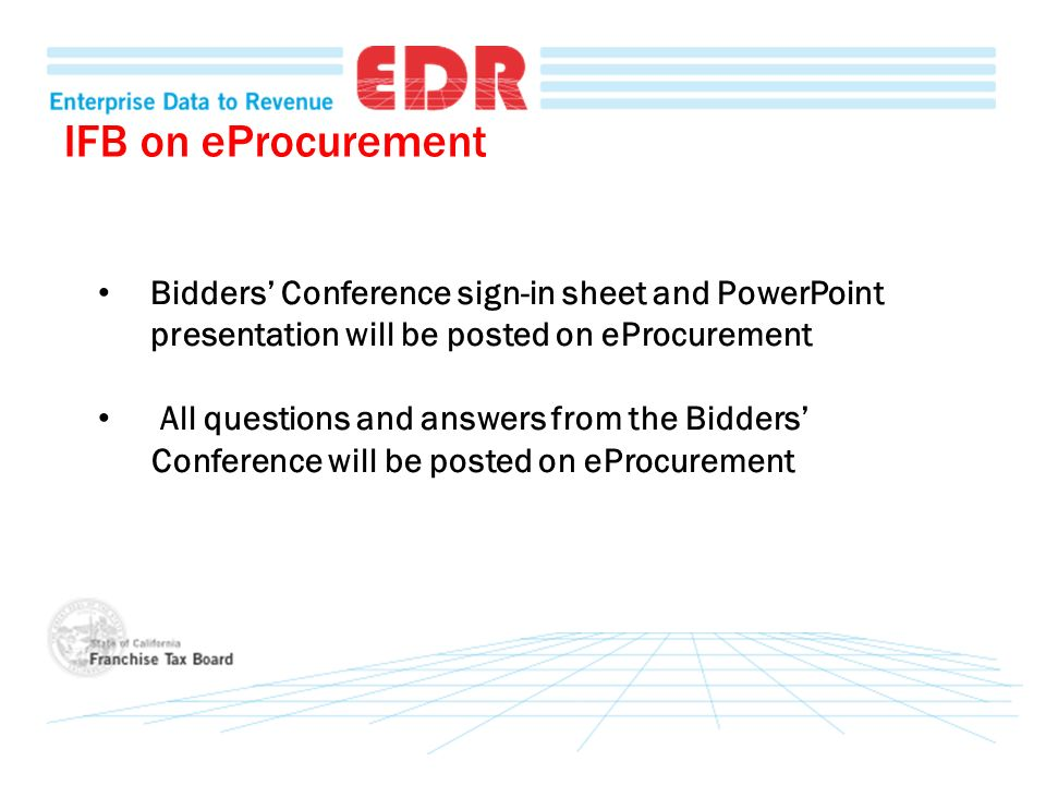 Bidders Conference sign-in sheet and PowerPoint presentation will be posted on eProcurement All questions and answers from the Bidders Conference will be posted on eProcurement IFB on eProcurement