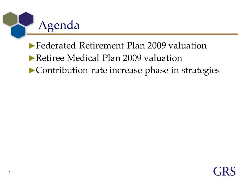 2 Agenda Federated Retirement Plan 2009 valuation Retiree Medical Plan 2009 valuation Contribution rate increase phase in strategies