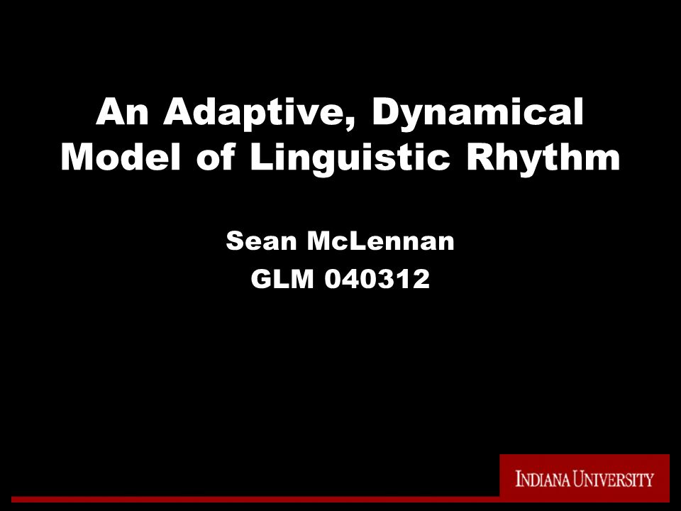 An Adaptive, Dynamical Model of Linguistic Rhythm Sean McLennan GLM