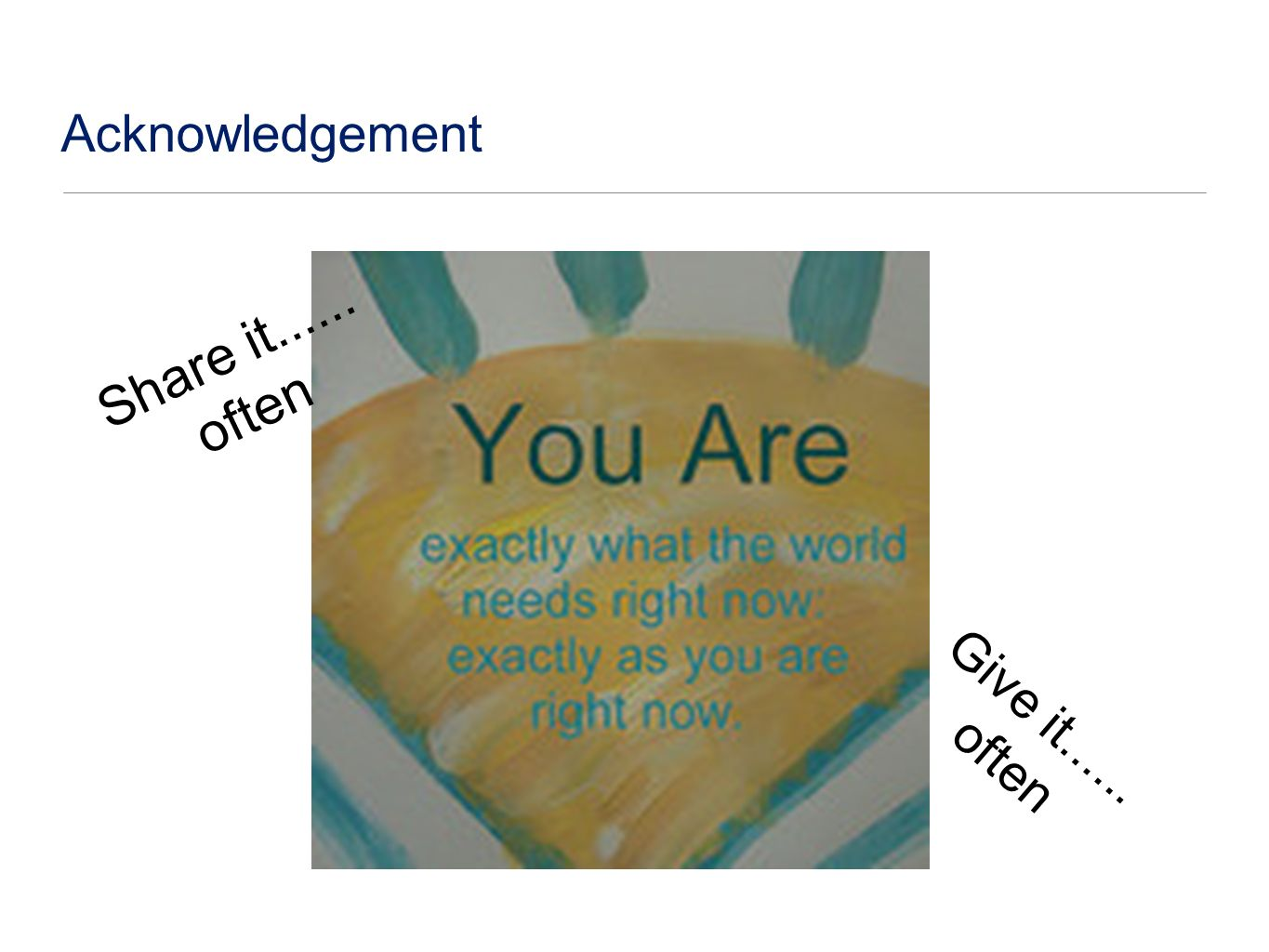 Acknowledgement Share it often Give it often