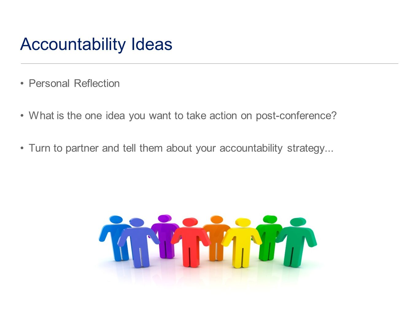 Accountability Ideas Personal Reflection What is the one idea you want to take action on post-conference.