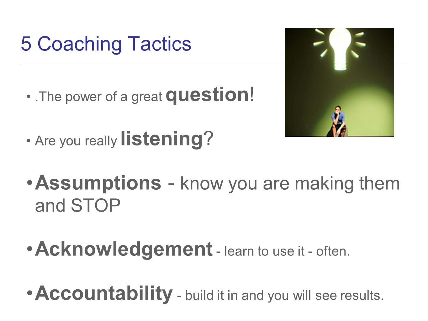 5 Coaching Tactics.The power of a great question. Are you really listening.